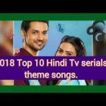 2018 Top 10 Hindi Tv serials theme songs