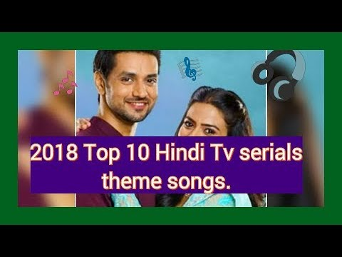 2018 Top 10 Hindi Tv serials theme songs