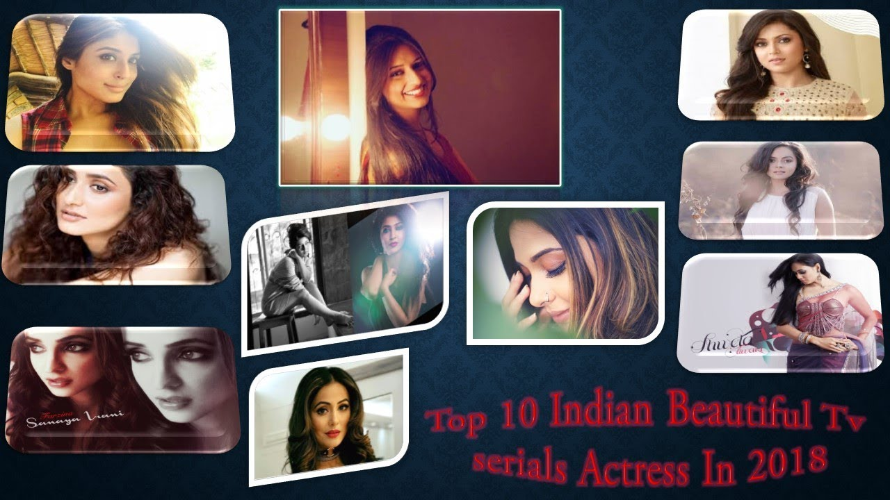 Top 10 Most Beautiful Indian Tv Serial Actress In 2018New List Top 10 Most Beautiful Indian TV Seria